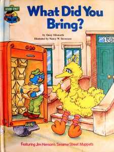 What Did You Bring?: Featuring Jim Henson's Sesame Street Muppets (Sesame Street Book Club) by Daisy Ellsworth