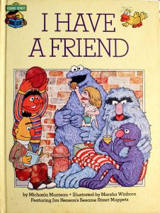 I Have a Friend: Featuring Jim Henson's Sesame Street Muppets (Sesame Street Book Club) by Michaela Muntean