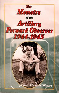 The Memoirs of an Artillery Forward Observer, 1944-1945 by J. Russell Major