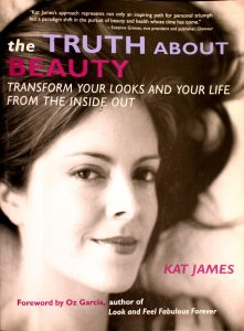 The Truth about Beauty: Transform Your Looks and Your Life from the Inside Out by Kat James