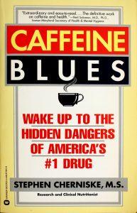 Caffeine Blues: Wake Up to the Hidden Dangers of America's #1 Drug by Stephen Cherniske