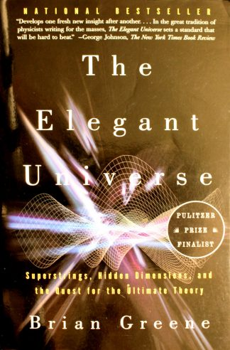 The Elegant Universe: Superstrings, Hidden Dimensions, and the Quest for the Ultimate Theory by Brian Greene