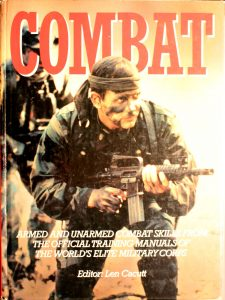 Combat: Armed And Unarmed Combat Skills From The Official Training Manuals Of The World'S Elite Military Corps by Len Cacutt