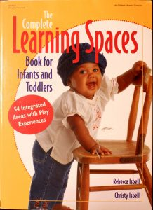 The Complete Learning Spaces Book for Infants and Toddlers: 54 Integrated Areas with Play Experiences by Christy Isbell