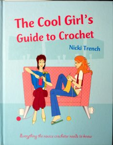 The Cool Girl's Guide to Crochet: Everything the Novice Crocheter Needs to Know by Nicki Trench