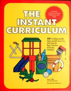 The Instant Curriculum: 500 Developmentally Appropriate Learning Activities for Busy Teachers of Young Children. by Pam Schiller