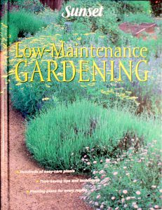 Low Maintenance Gardening (Sunset Gardening & Outdoor Building Books) by Sunset Magazines & Books