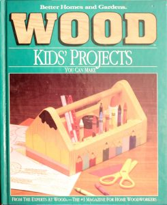 Wood: Kids' Projects You Can Make (Better Homes and Gardens) by Sue Heinemann