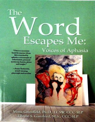 The Word Escapes Me: Voices of Aphasia by Ellayne Ganzfried, Mona Greenfield