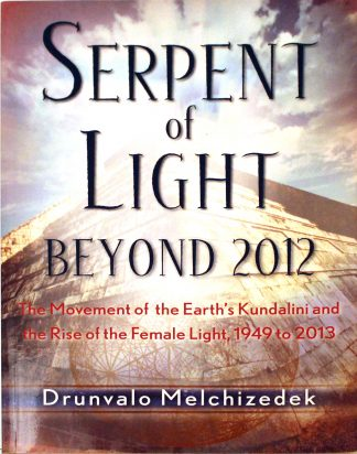 Serpent of Light: Beyond 2012: The Movement of the Earth's Kundalini and the Rise of the Female Light by Drunvalo Melchizedek