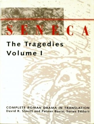 Seneca: The Tragedies Volume I (Seneca - Complete Roman Drama in Translation) by Seneca, David R. Slavitt (translator)