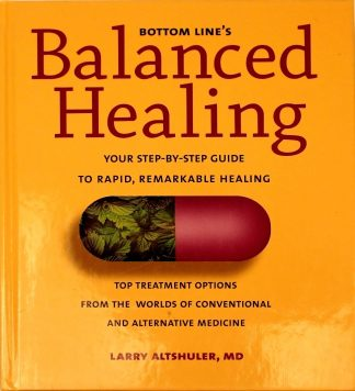 Bottom Line's Balanced Healing : Your Step By Step Guide To Rapid Remarkable Healing by Larry Altshuler