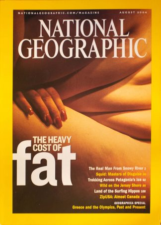 "National Geographic, August 2004, ""THE HEAVY COST OF fat"""