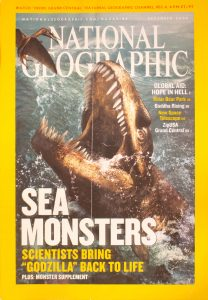 "National Geographic, December 2005, ""SEA MONSTERS SCIENTISTS BRING ""GODZILLA"" BACK TO LIFE"""
