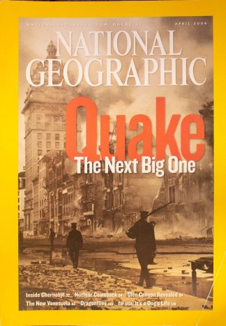 "National Geographic, April 2006, ""QUAKE The Next Big One"""
