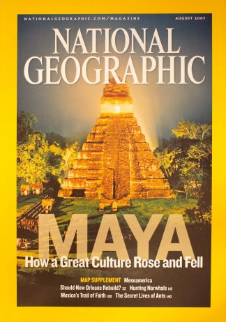 """National Geographic, August 2007, """"MAYA How a Great Culture Rose and fell"""""""