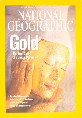 """National Geographic, January 2009, """"GOLD The True Cost of a Global Obsession"""""""