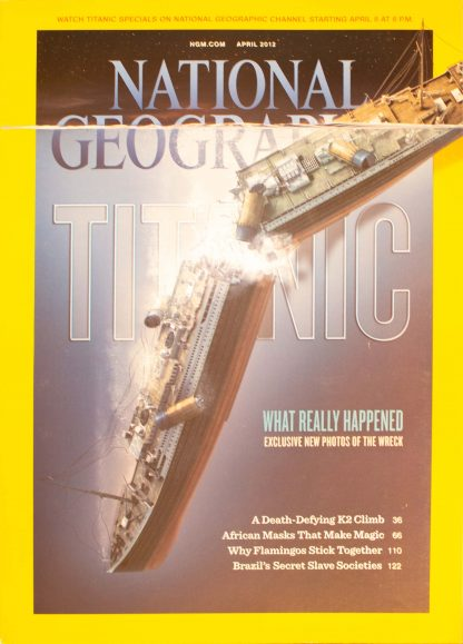 "National Geographic, April 2012, ""TITANIC WHAT REALLY HAPPENED"""