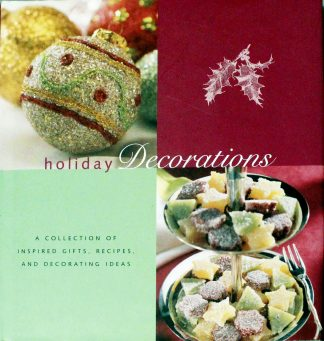 Holiday Decorations: A Collection of Inspired Recipes, Gifts, and Decorating Ideas by Genevieve A. Sterbenz