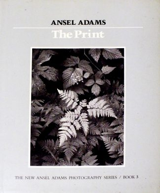 The Print (Ansel Adams Photography #3) by Ansel Adams, Robert Hardy Baker