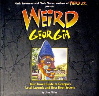 Weird Georgia: Your Travel Guide to Georgia's Local Legends and Best Kept Secrets by Jim Miles, Mark Sceurman (Foreword), Mark Moran (Foreword)