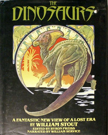 Dinosaurs : A Fantastic New View of a Lost Era by William Stout