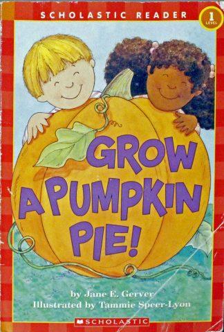 Grow a Pumpkin Pie! by Jane E. Gerver