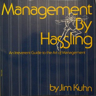Management By Hassling: An Irreverent Guide to the Art of Management