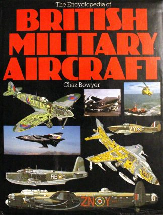 Encyclopedia of British Military Aircraft by Chaz Bowyer