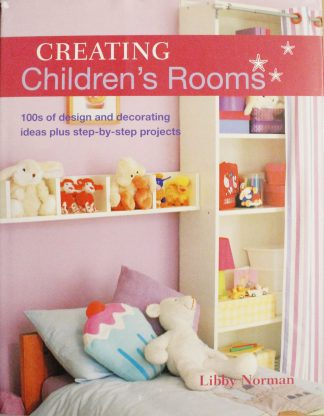 Creating Children's Rooms: 100s of Design and Decorating Ideas Plus Step-by-Step Projects by Libby Norman