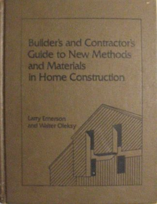 Builder's and Contractor's Guide to New Methods and Materials in Home Construction by Larry Emerson , 1983