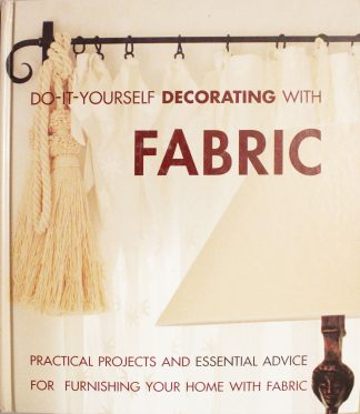 Do-It-Yourself Decorating with Fabric: Practical Projects and Essential Advice for Furnishing Your Home with Fabric by Deborah Evans