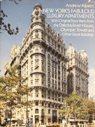 New York's Fabulous Luxury Apartments: with Original Floor Plans from the Dakota, River House, Olympic Tower and Other Great Buildings by Andrew Alpern